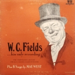 W.C. Fields ... His Only Recording Plus 8 Songs By Mae West Vinyl Album
